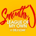 Samantha J League Of My Own ft Dej Loaf